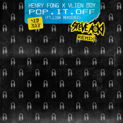 Pop It Off (Steve Aoki Remix) - Henry Fong, Vlien Boy
