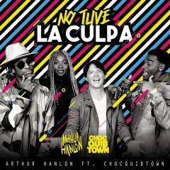 No Tuve la Culpa - Arthur Hanlon,ChocQuibTown