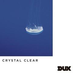 Crystal Clear - DUX