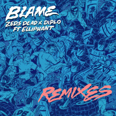 Blame - Zeds Dead,Diplo,Elliphant