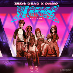 We Could Be Kings - Zeds Dead,DNMO,Tzar