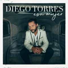 Esa Mujer (Single) - Diego Torres