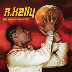 The World's Greatest - R. Kelly