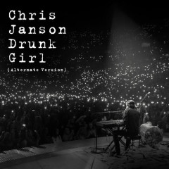 Drunk Girl (Alternate Version) - Chris Janson