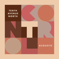 Control (Acoustic) - Tenth Avenue North