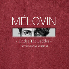 Under The Ladder (Instrumental Version) - MÉLOVIN