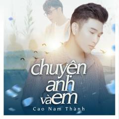 Chuyện Anh Và Em (Single) - Cao Nam Thành