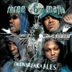 Da Unbreakables (Explicit Version) - Three 6 Mafia