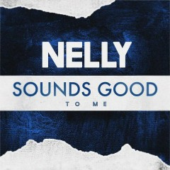 Sounds Good to Me - Nelly