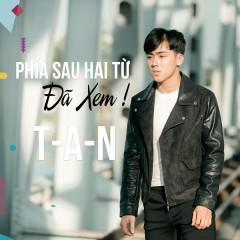 Phía Sau Hai Từ Đã Xem (Single) - T-A-N