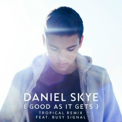 Good As It Gets (Tropical Remix) - Daniel Skye,Busy Signal