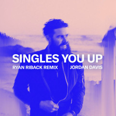 Singles You Up (Ryan Riback Remix) - Jordan Davis