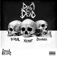 Serial Killers: Day Of The Dead - Xzibit, B-Real, Demrick