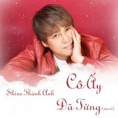Cô Ấy Đã Từng (New Version) (Single) - Shine Thành Anh