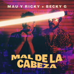 Mal De La Cabeza (Single) - Mau Y Ricky, Becky G