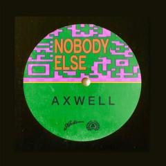 Nobody Else (Single) - Axwell