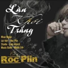 Làn Khói Trắng - Roc Piin