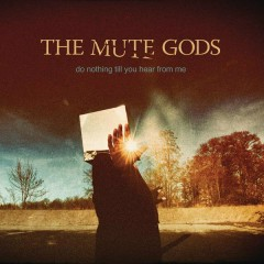 Do Nothing Till You Hear from Me - The Mute Gods