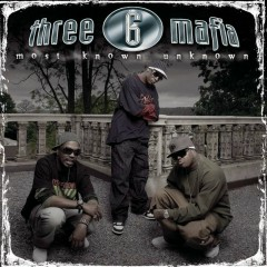 Most Known Unknown (New Package-Clean) - Three 6 Mafia