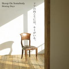 Shining Days - Skoop On Somebody