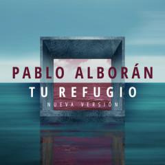 Tu Refugio (Nueva versíon) - Pablo Alborán