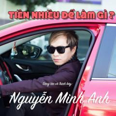 Tiền Nhiều Để Làm Gì (Single) - Nguyễn Minh Anh