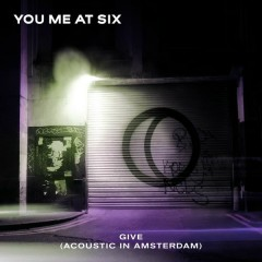 Give (Acoustic) - You Me At Six