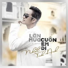 Làn Mưa Cuốn Em Đi (Single) - Nhật Tinh Anh