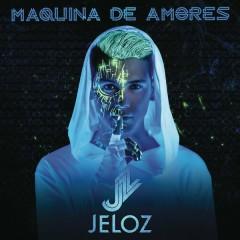 Máquina De Amores - Jeloz