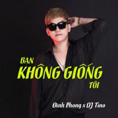 Bạn Không Giống Tôi (Remix) (Single) - Đình Phong