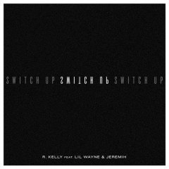 Switch Up - R. Kelly,Lil Wayne,Jeremih