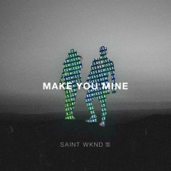 Make You Mine (Remix) - EP - SAINT WKND,Boy Matthews