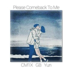 Please Come Back To Me (Single) - CM1X, GB, Yun