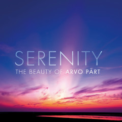 Serenity - The Beauty Of Arvo Pärt - Various Artists