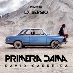 Primeira Dama (Lx Sergio Remix) - David Carreira