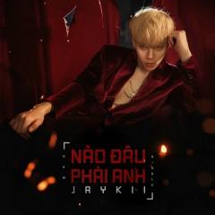 Nào Đâu Phải Anh (Single) - JayKii