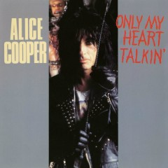 Only My Heart Talkin' - Alice Cooper