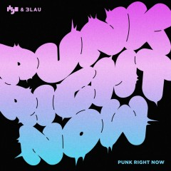 Punk Right Now (Single) - 3LAU, Hyo