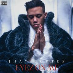 Eyez On Me - Jhay Cortez