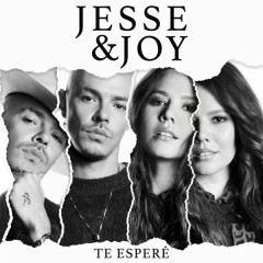 Te Esperé (Single) - Jesse & Joy