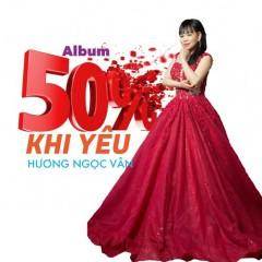 50% Khi Yêu (EP) - Hương Ngọc Vân