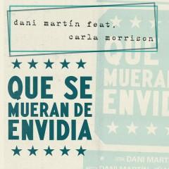 Que Se Mueran de Envidia - Dani Martin,Carla Morrison