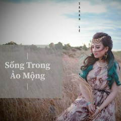 Sống Trong Ảo Mộng (Single) - Sarah Lê
