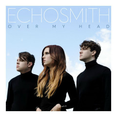 Over My Head (Single) - Echosmith