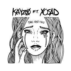 FAKE FAKE FAKE - Kayzo,xo sad