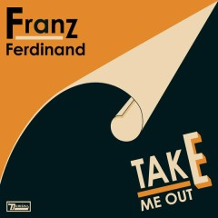 Take Me Out (Morgan Geist Re-version) - Franz Ferdinand