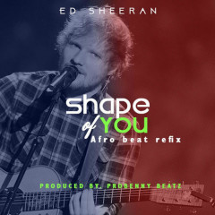 Shape Of You (Afrobeats Refix) (Single) - Ed Sheeran