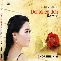 Đời Tôi Cô Đơn (Remix) - Choannl Kim