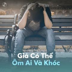Giá Có Thể Ôm Ai Và Khóc - Various Artists