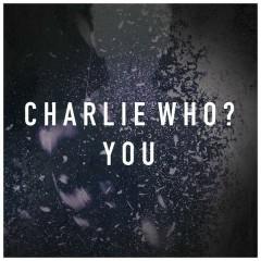 You - Charlie Who?